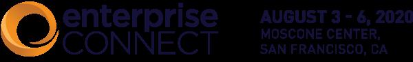 Enterprise Connect 2020 | August 3 - 6, 2020 | San Francisco, CA