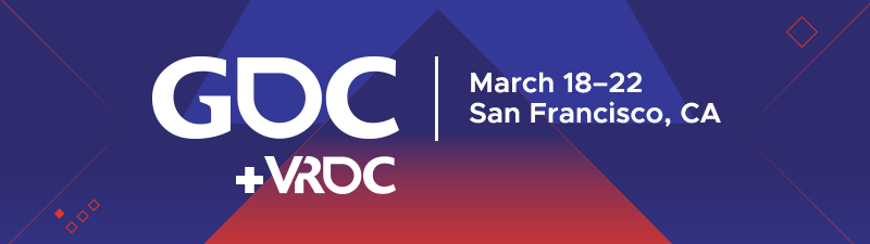 GDC + VRDC March 18-22, 2019 • Expo: March 18-19 • Moscone Center • San Francisco, CA