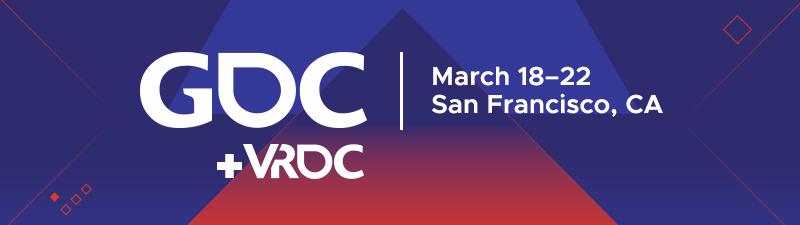 GDC + VRDC | March 18-22, 2019 | San Francisco, CA