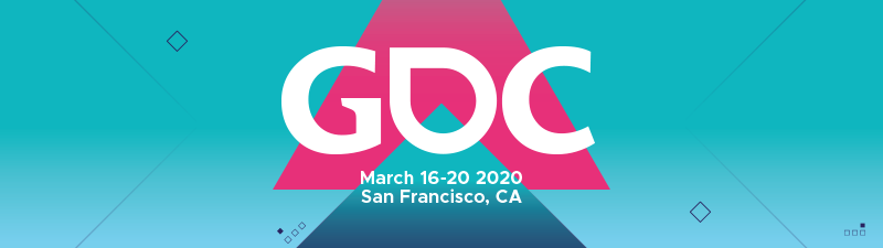GDC 2020 | March 16-20, 2020 | San Francisco, CA